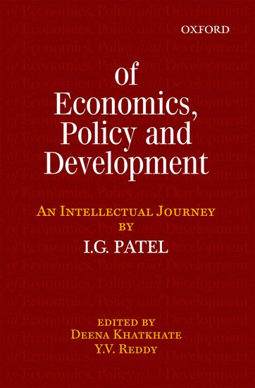 Of Economics, Policy and Development: An Intellectual Journey by IG Patel